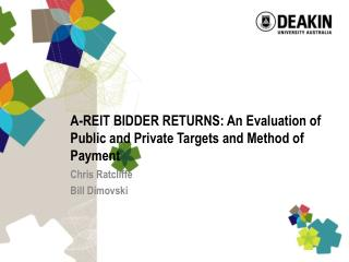 A-REIT BIDDER RETURNS: An Evaluation of Public and Private Targets and Method of Payment