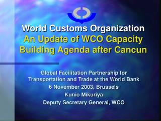 World Customs Organization An Update of WCO Capacity Building Agenda after Cancun