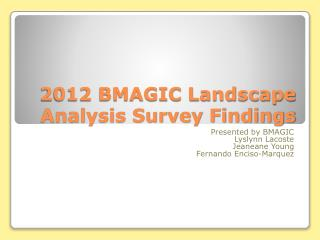 2012 BMAGIC Landscape Analysis Survey Findings