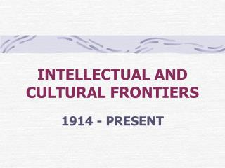 INTELLECTUAL AND CULTURAL FRONTIERS