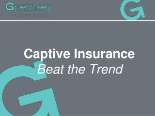 Captive Insurance Beat the Trend