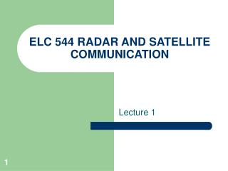 ELC 544 RADAR AND SATELLITE COMMUNICATION