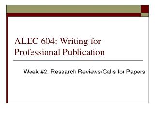 ALEC 604: Writing for Professional Publication