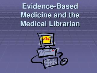 Evidence-Based Medicine and the Medical Librarian