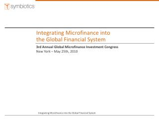 Integrating Microfinance into  the Global Financial System