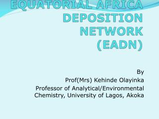 REPORT ON GEF PROJECT EQUATORIAL AFRICA DEPOSITION NETWORK  (EADN)