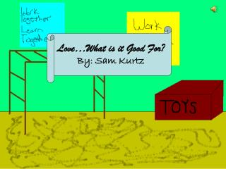 Love…What is it Good For? By: Sam Kurtz
