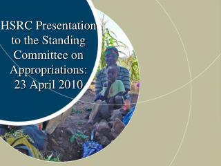 HSRC Presentation  to the Standing Committee on Appropriations:  23 April 2010