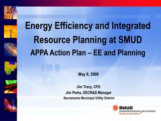 Energy Efficiency and Integrated Resource Planning at SMUD APPA Action Plan – EE and Planning