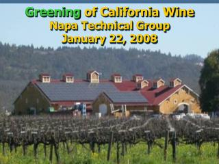 Greening of California Wine Napa Technical Group January 22, 2008
