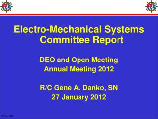 Electro-Mechanical Systems Committee Report DEO and Open Meeting Annual Meeting 2012
