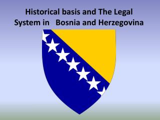 Historical basis and The Legal System in   Bosnia and Herzegovina