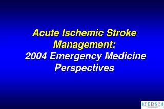 Acute Ischemic Stroke Management:   2004 Emergency Medicine Perspectives