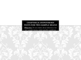 Chapter 24:  Hypotheses tests for two-sample means