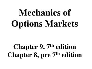 Mechanics of  Options Markets Chapter 9, 7 th  edition Chapter 8, pre 7 th  edition