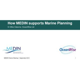 How MEDIN supports Marine Planning Dr Mike Osborne, OceanWise Ltd