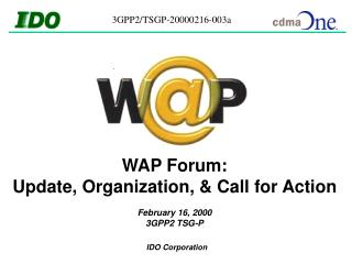 WAP Forum: Update, Organization, & Call for Action February 16, 2000 3GPP2 TSG-P