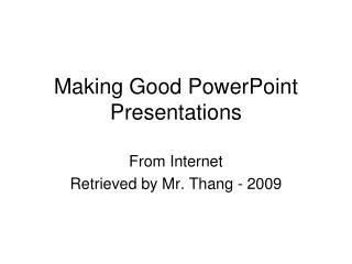 Making Good PowerPoint Presentations