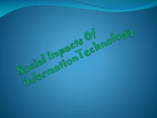 Social Impacts Of  InformationTechnology