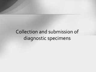 Collection and submission of diagnostic specimens