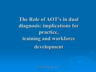 The Role of AOTs in dual diagnosis: implications for practice,  training and workforce development
