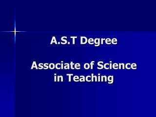 A.S.T Degree Associate of Science  in Teaching