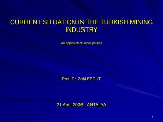 CURRENT SITUATION IN THE TURKISH MINING INDUSTRY An  approach of social politics