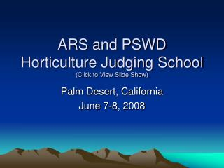 ARS and PSWD  Horticulture Judging School (Click to View Slide Show)