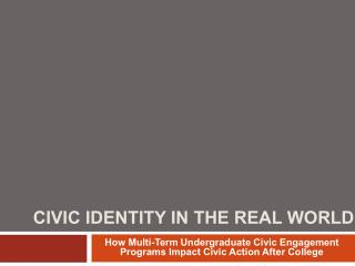 CIVIC IDENTITY IN THE REAL WORLD