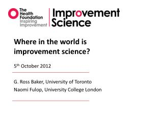 Where in the world is improvement science? 5 th  October 2012