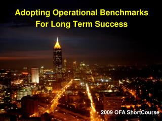 Adopting Operational Benchmarks  For Long Term Success