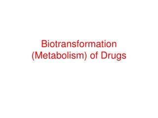 Biotransformation (Metabolism) of Drugs
