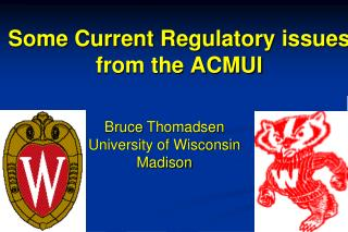 Some Current Regulatory  issues from the ACMUI
