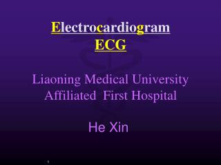 E lectro c ardio g ram ECG Liaoning Medical University Affiliated  First Hospital