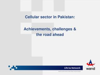 Cellular sector in Pakistan: Achievements, challenges & the road ahead