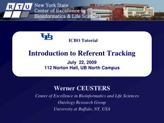 ICBO Tutorial Introduction to Referent Tracking July  22, 2009 112 Norton Hall, UB North Campus