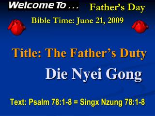 Father's Day Bible Time: June 21, 2009 Title: The Father's Duty Die Nyei Gong