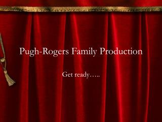 Pugh-Rogers Family Production