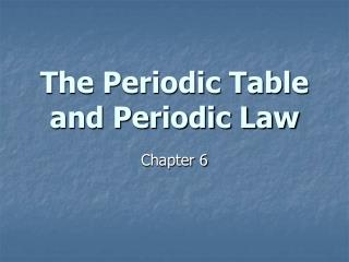 The Periodic Table and Periodic Law