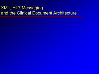 XML, HL7 Messaging and the Clinical Document Architecture