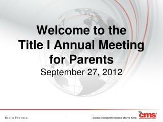Welcome to the  Title I Annual Meeting for Parents September 27, 2012