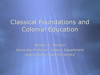 Classical Foundations and Colonial Education