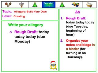 Write your allegory Rough Draft: today today today (due Monday)