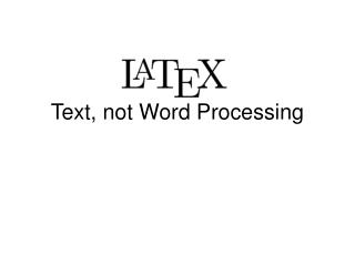 Text, not Word Processing
