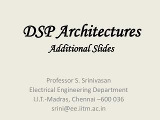 DSP Architectures Additional Slides