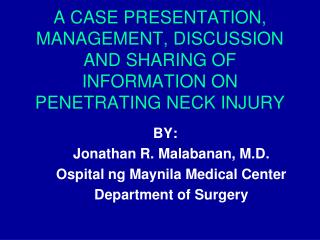 A CASE PRESENTATION, MANAGEMENT, DISCUSSION AND SHARING OF INFORMATION ON PENETRATING NECK INJURY