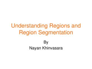 Understanding Regions and Region Segmentation