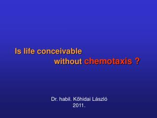 Is life conceivable                    without  chemotaxis ?