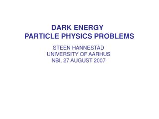DARK ENERGY   PARTICLE PHYSICS PROBLEMS