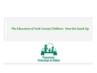 The Education of York County Children: How We Stack Up